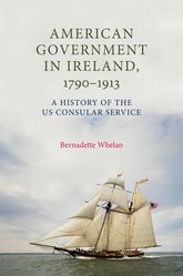 American Government in Ireland, 1790-1913A History of the US Consular Service