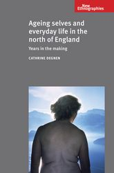 Ageing selves and everyday life in the north of England: Years in the making